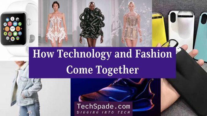 How Technology and Fashion Come Together - techspade.com
