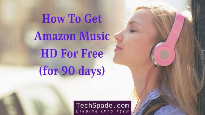 How to get amazon music hd for free - techspade.com