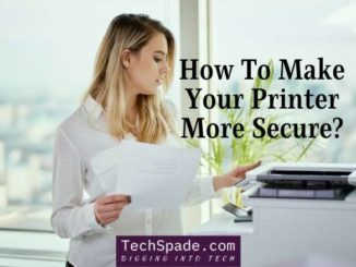 How to make your printer more secure - techspade.com